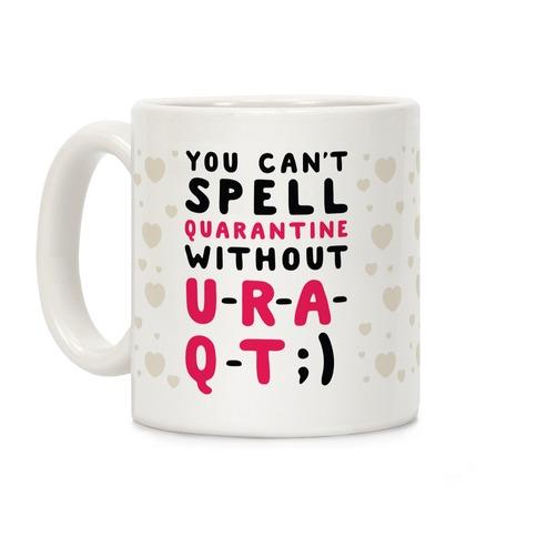 Can't Spell Quarantine Without U R A Q T Coffee Mug
