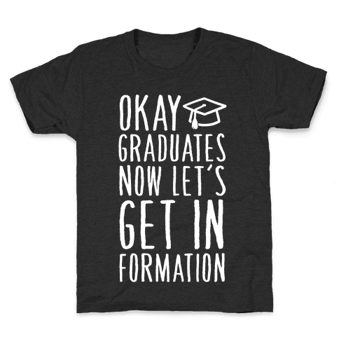 Okay Graduates Now Let's Get In Formation Kids T-Shirt