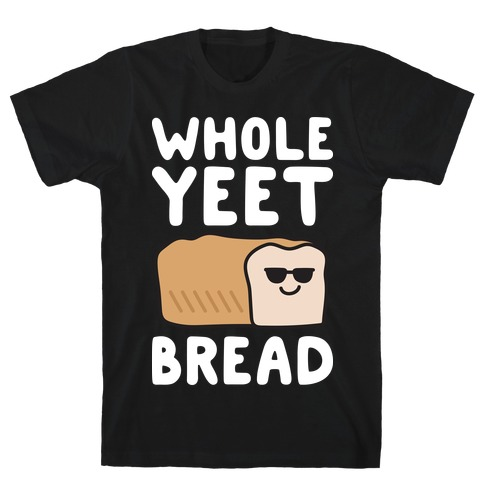 Whole Yeet Bread T-Shirt