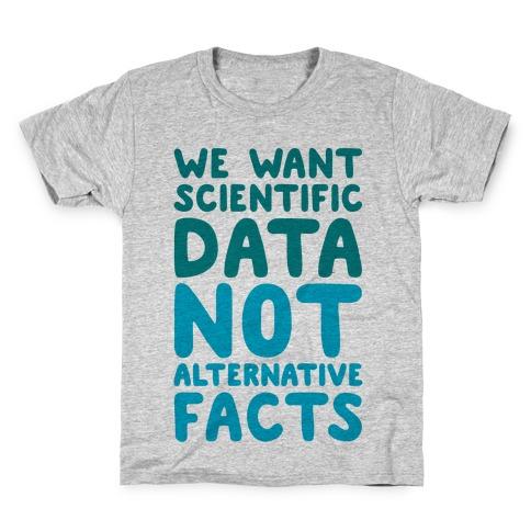 We Want Scientific Data Not Alternative Facts Kids T-Shirt
