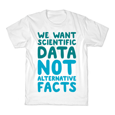 We Want Scientific Data Not Alternative Facts Kids T-Shirt