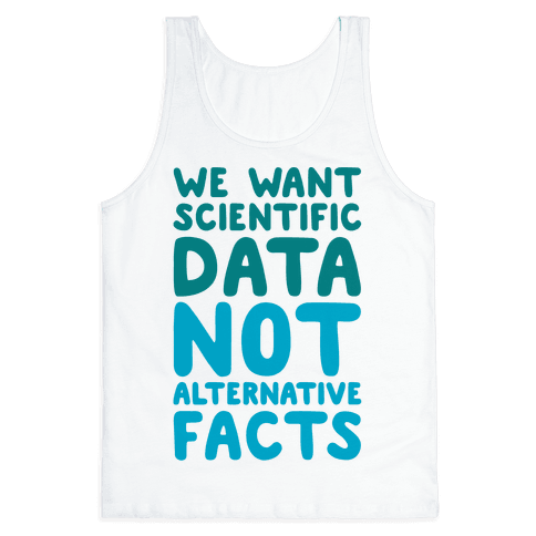 We Want Scientific Data Not Alternative Facts Tank Top