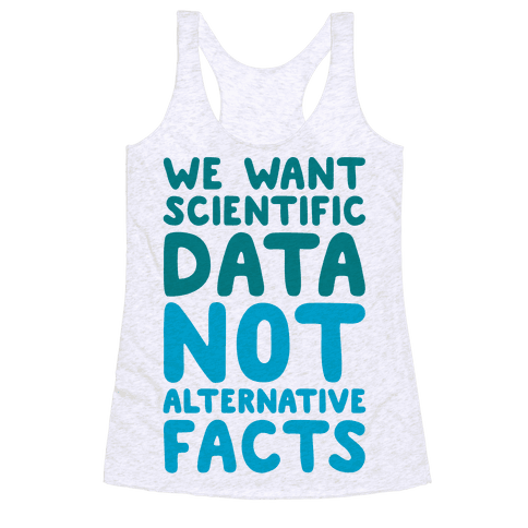 We Want Scientific Data Not Alternative Facts Racerback Tank Top