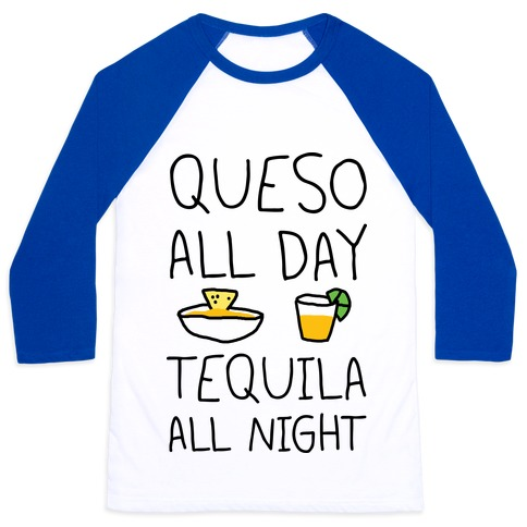 Queso All Day Tequila All Night Baseball Tee