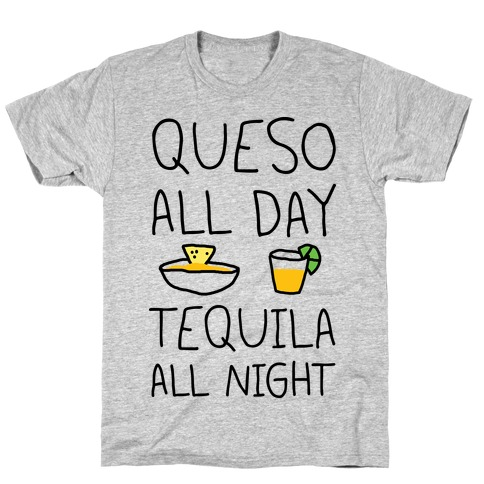 Queso All Day Tequila All Night T-Shirt