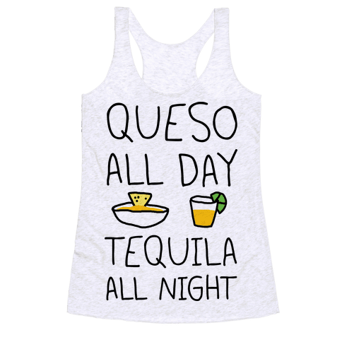 Queso All Day Tequila All Night Racerback Tank Top