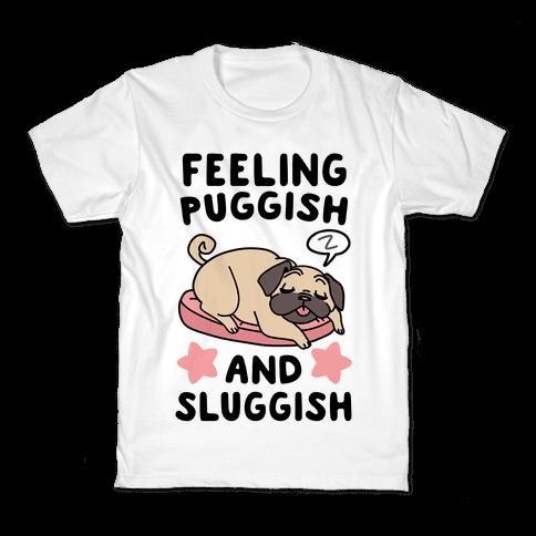 Feeling Puggish and Sluggish  Kids T-Shirt