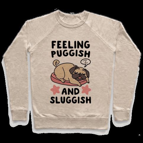 Feeling Puggish and Sluggish  Pullover