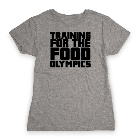 Training for the Food Olympics Womens T-Shirt
