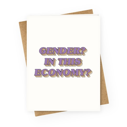 Gender? In This Economy? Greeting Card