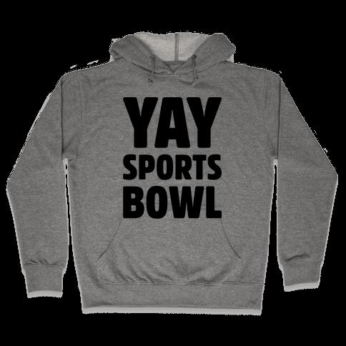 Yay Sports Bowl Hooded Sweatshirt