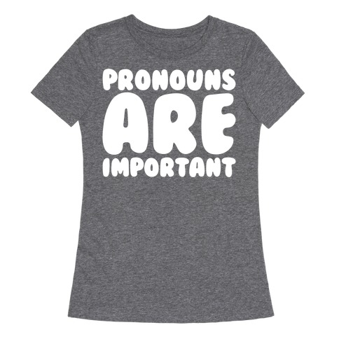 Pronouns Are Important White Print Womens T-Shirt