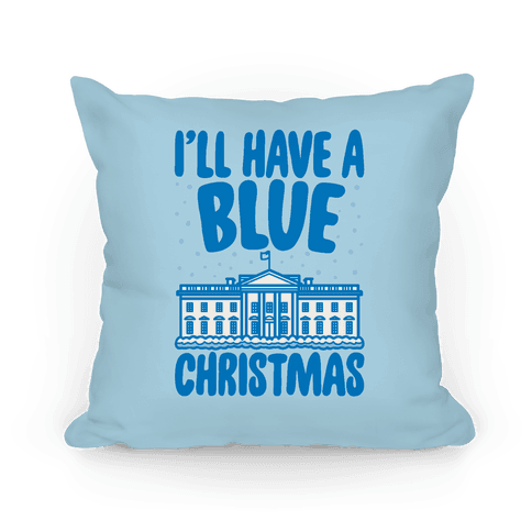 I'll Have A Blue Christmas Political Parody Pillow
