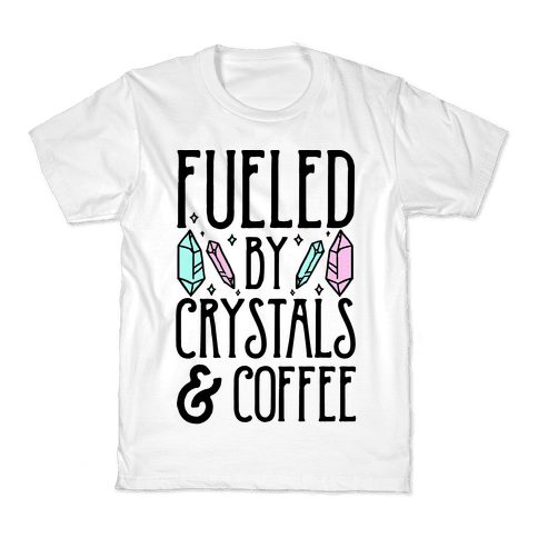 Fueled By Crystals & Coffee Kids T-Shirt