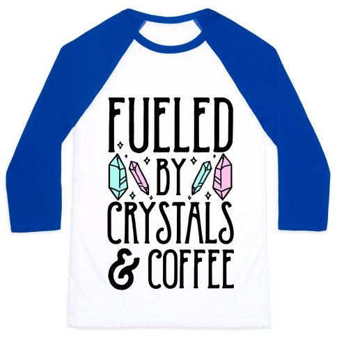 Fueled By Crystals & Coffee Baseball Tee