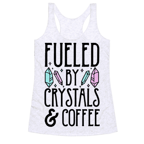 Fueled By Crystals & Coffee Racerback Tank Top
