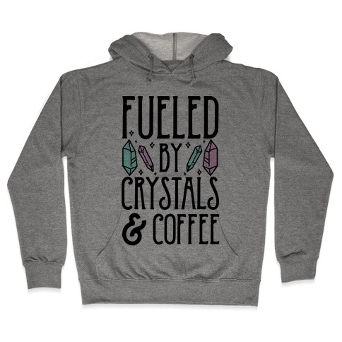 Fueled By Crystals & Coffee Hooded Sweatshirt