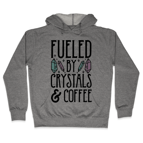 Fueled By Crystals & Coffee Hooded Sweatshirt
