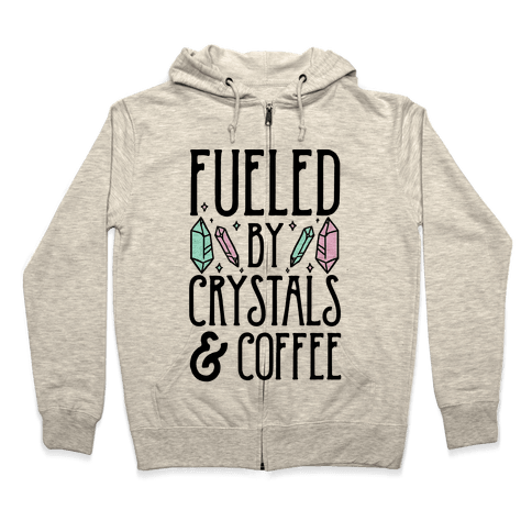 Fueled By Crystals & Coffee Zip Hoodie