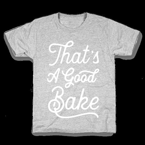 That's a Good Bake Kids T-Shirt