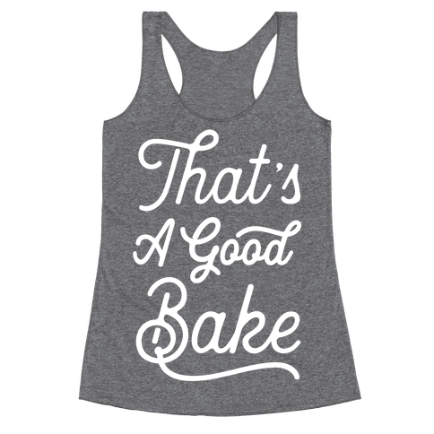 That's a Good Bake Racerback Tank Top