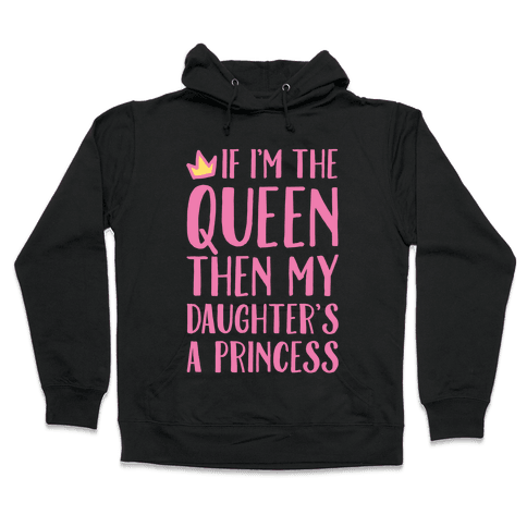 If I'm The Queen The My Daughter's A Princess White Print Hooded Sweatshirt