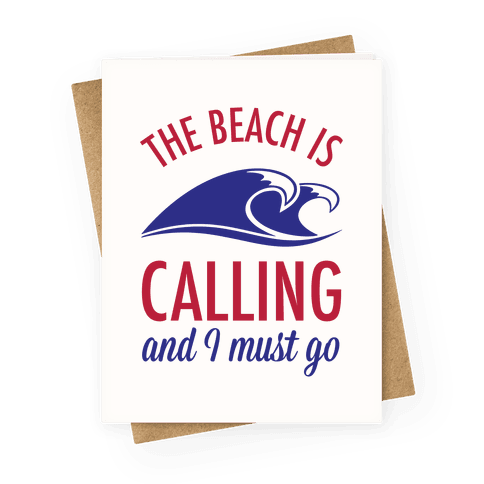 The Beach is Calling and I Must Go Greeting Card