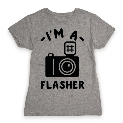 I'm a Flasher Womens T-Shirt