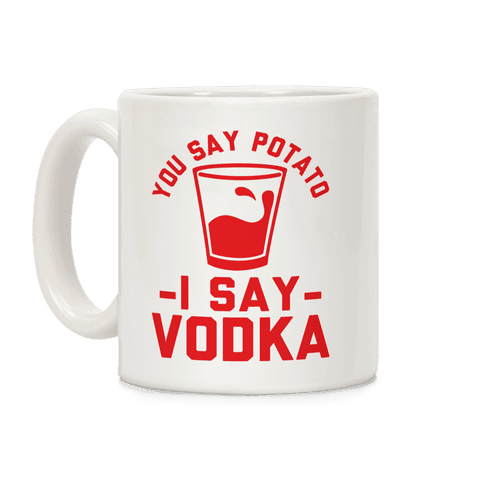 You Say Potato I Say Vodka Coffee Mug