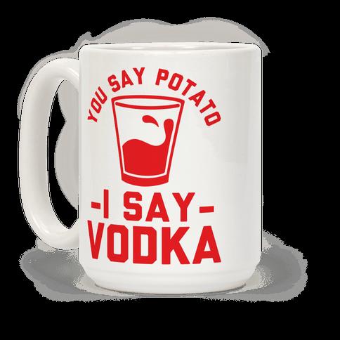 You Say Potato I Say Vodka