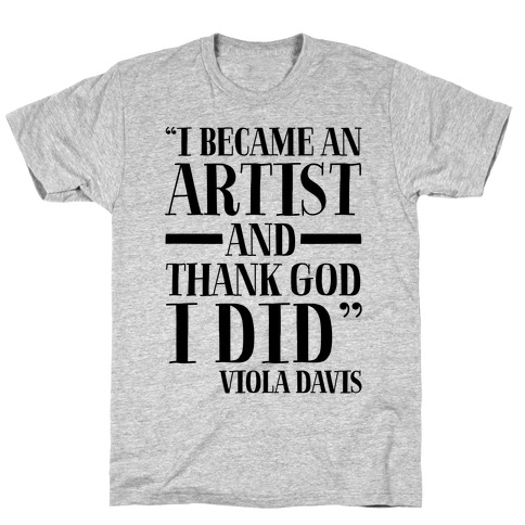 I Became An Artist and Thank God I Did T-Shirt