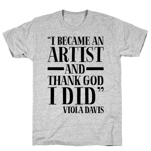 I Became An Artist and Thank God I Did  Mens T-Shirt