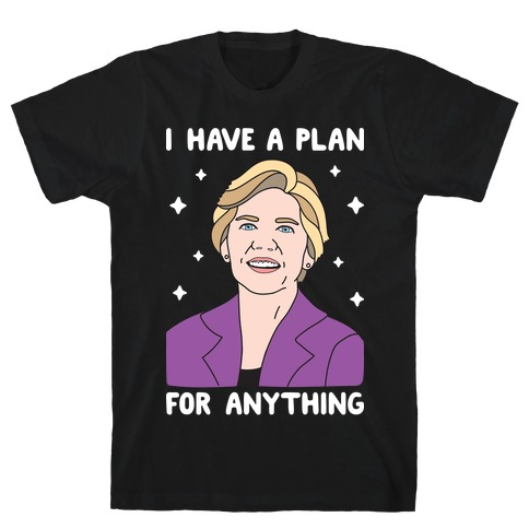 I Have A Plan For Anything - Liz Warren T-Shirt