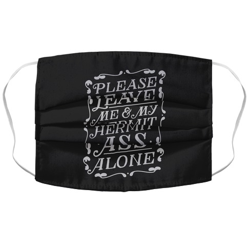 Please Leave Me And My Hermit Ass Alone Accordion Face Mask