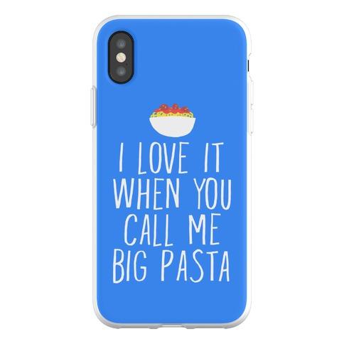 I Love It When You Call Me Big Pasta Phone Flexi-Case