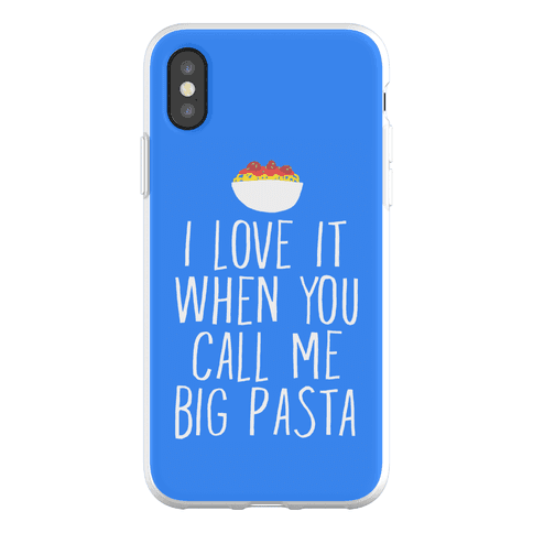 I Love It When You Call Me Big Pasta Phone Flexi-Case