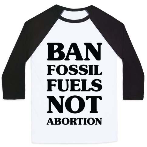 Ban Fossil Fuels Not Abortions Baseball Tee