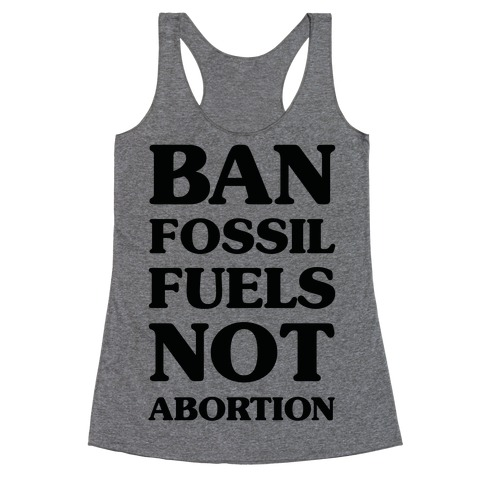 Ban Fossil Fuels Not Abortions Racerback Tank Top