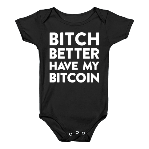 Bitch Better Have My Bitcoin Baby Onesy