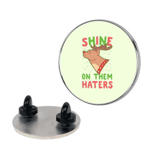 Shine on Them Haters Pin