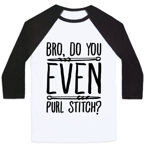 Bro Do You Even Purl Stitch Knitting Parody Baseball Tee