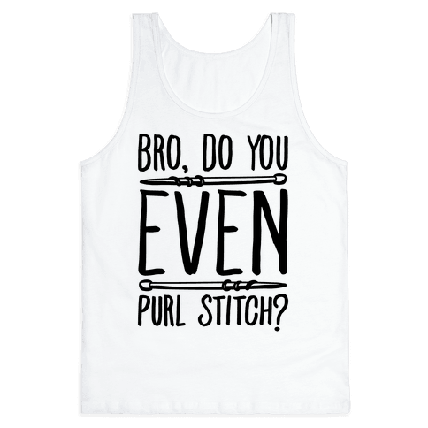 Bro Do You Even Purl Stitch Knitting Parody Tank Top