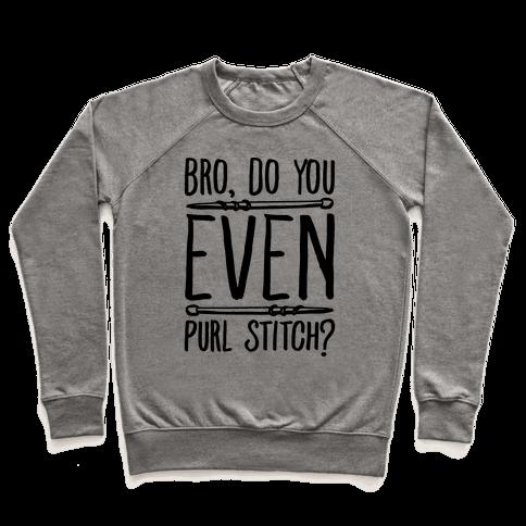 Bro Do You Even Purl Stitch Knitting Parody Pullover