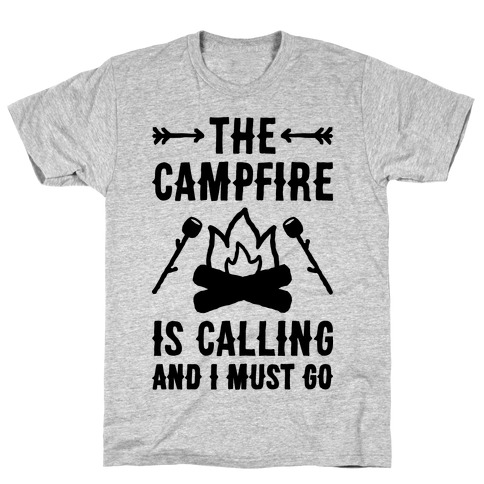 The Campfire Is Calling And I Must Go T-Shirt