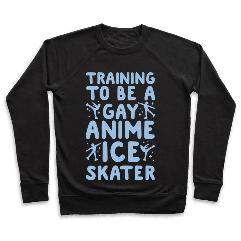 Training To Be A Gay Anime Ice Skater White Print  Pullover