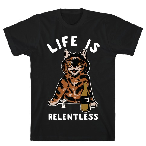 Life is Relentless Cat T-Shirt