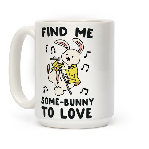 Find Me Somebunny to Love Coffee Mug