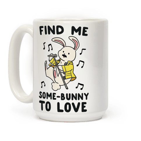 Find Me Somebunny to Love Coffee Mug