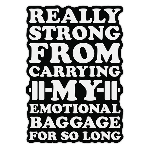 Really Strong From Carrying My Emotional Baggage For So Long Die Cut Sticker