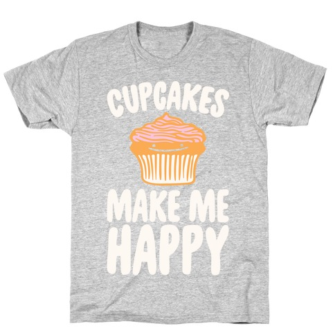 Cupcakes Make Me Happy White Print T-Shirt